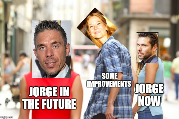 Distracted Boyfriend | JORGE IN THE FUTURE SOME IMPROVEMENTS JORGE NOW | image tagged in memes,distracted boyfriend | made w/ Imgflip meme maker