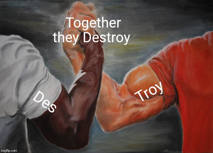 Epic Handshake |  Together they Destroy; Troy; Des | image tagged in memes,epic handshake | made w/ Imgflip meme maker
