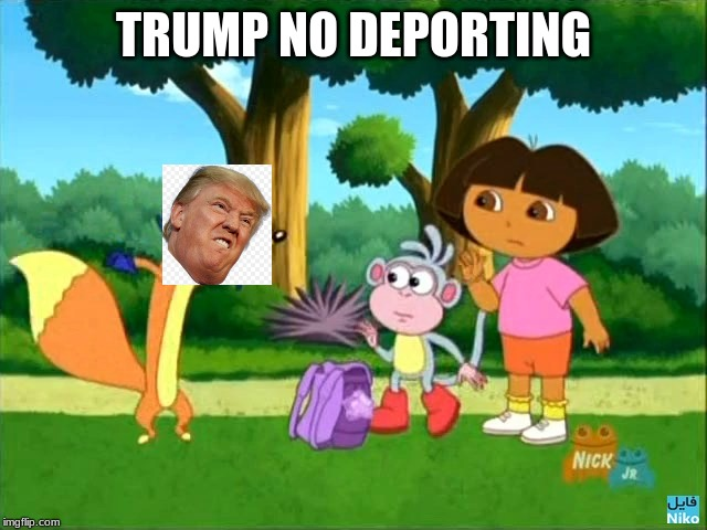 dora swiper no swiping  | TRUMP NO DEPORTING | image tagged in dora swiper no swiping | made w/ Imgflip meme maker