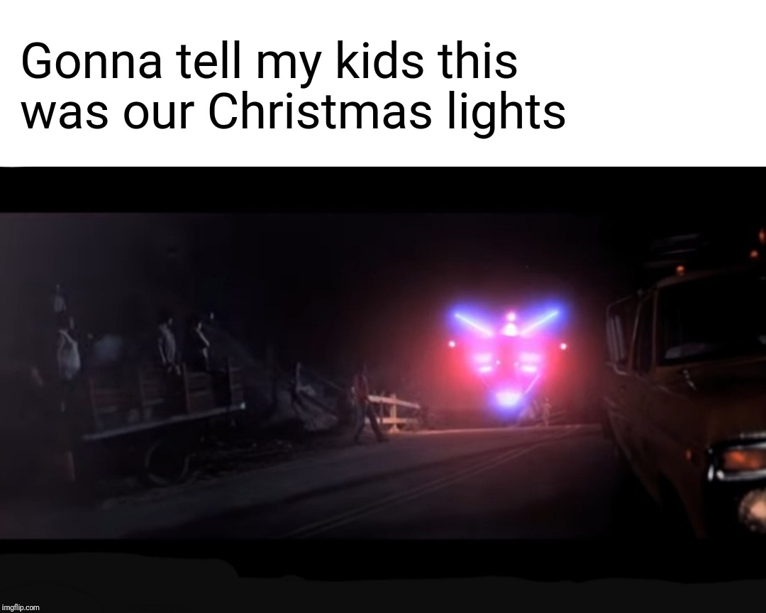 dun dun dun dun dun |  Gonna tell my kids this was our Christmas lights | image tagged in memes,merry christmas,christmas,close enough,steven spielberg,potatoes | made w/ Imgflip meme maker