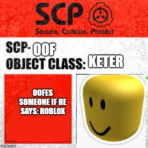 SCP Label Template: Keter | KETER OOFES SOMEONE IF HE SAYS: ROBLOX OOF | image tagged in scp label template keter | made w/ Imgflip meme maker