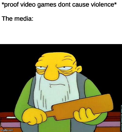 That's a paddlin' |  *proof video games dont cause violence*    The media: | image tagged in memes,that's a paddlin' | made w/ Imgflip meme maker