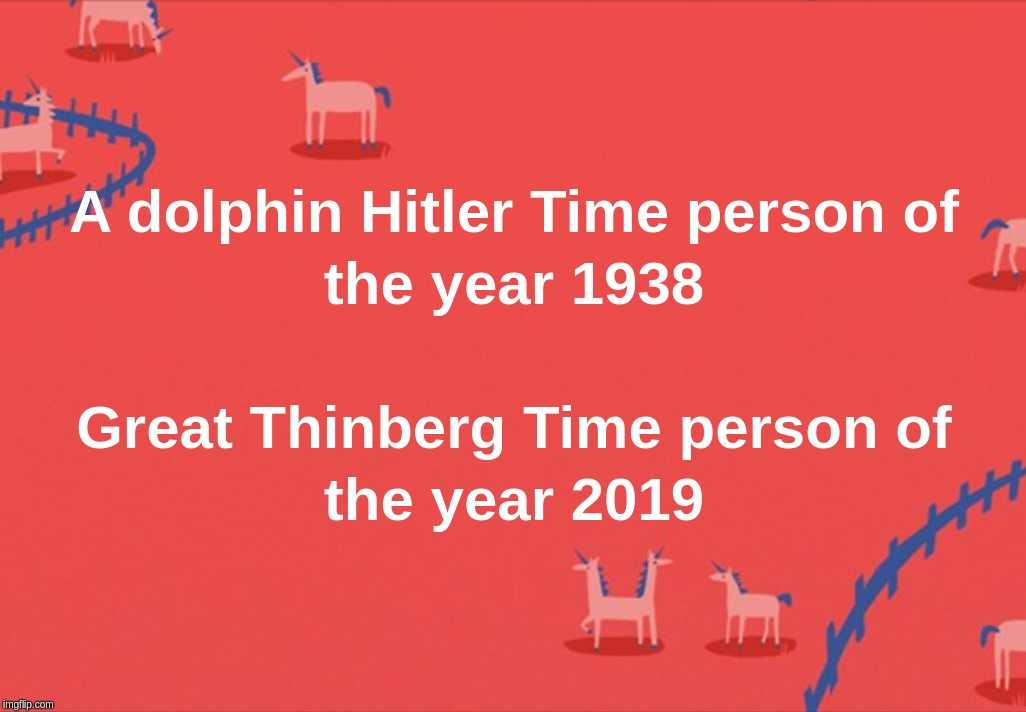 A dolphin Hitler Time person of the year 1938 Great Thinberg Time person of the year 2019 | image tagged in adolf,hitler,time,2019,1938 | made w/ Imgflip meme maker