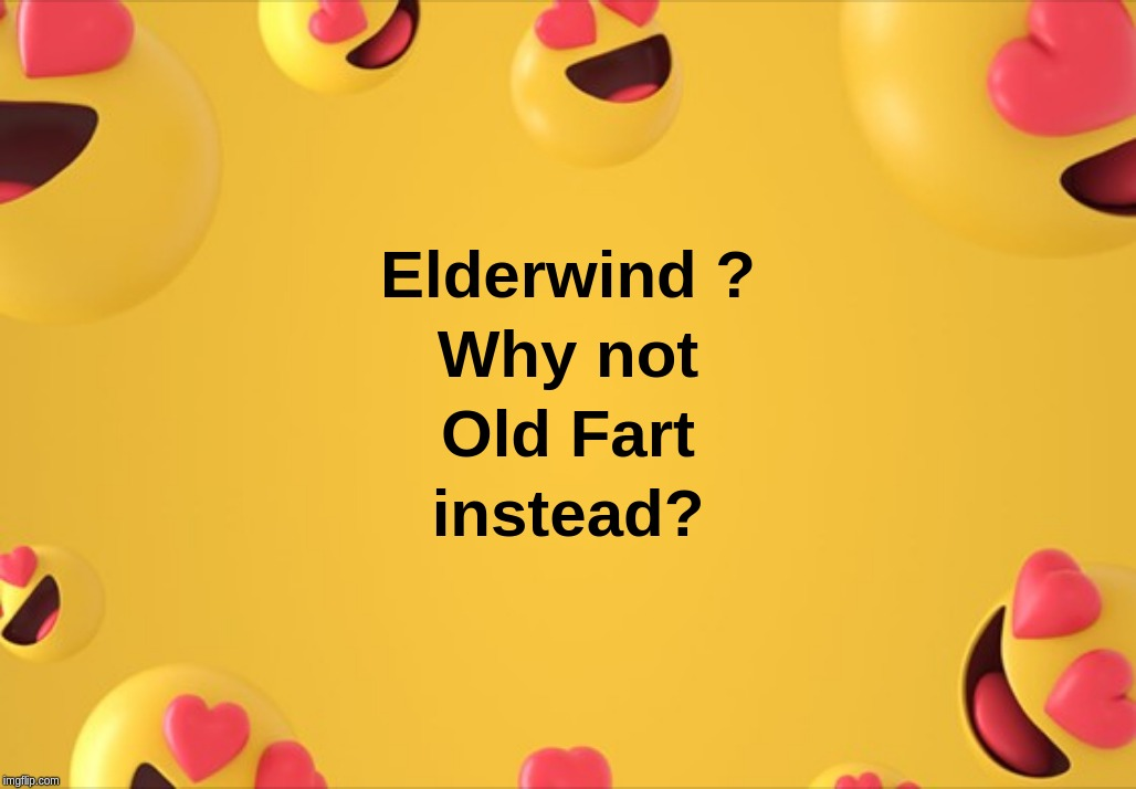 Elderwind ? Why not Old Fart instead ? | image tagged in elder,wind,old,fart,music | made w/ Imgflip meme maker