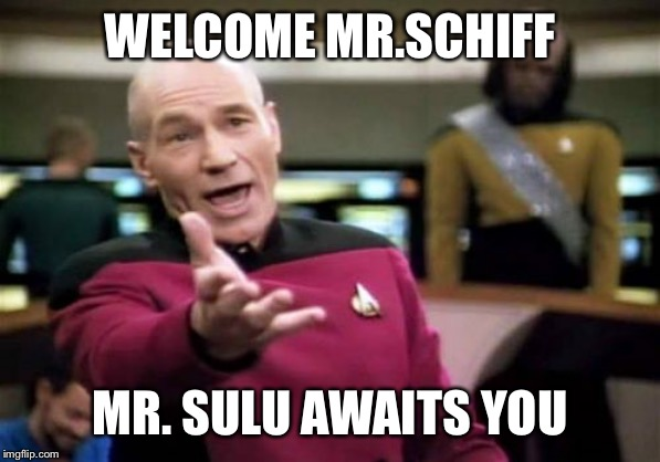 Picard Wtf | WELCOME MR.SCHIFF MR. SULU AWAITS YOU | image tagged in memes,picard wtf | made w/ Imgflip meme maker