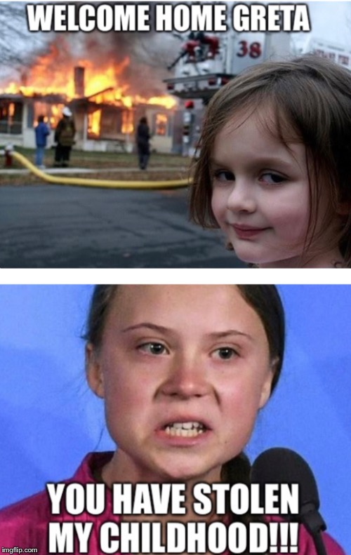 I got here first | image tagged in greta thunberg,burning house girl | made w/ Imgflip meme maker