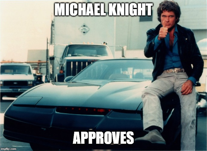 MICHAEL KNIGHT APPROVES | image tagged in knight rider thumbs up | made w/ Imgflip meme maker