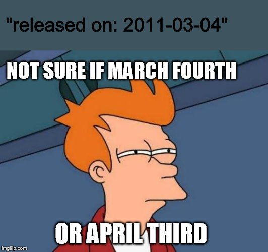 "Futurama Fry | NOT SURE IF MARCH FOURTH OR APRIL THIRD ""released on: 2011-03-04"" 