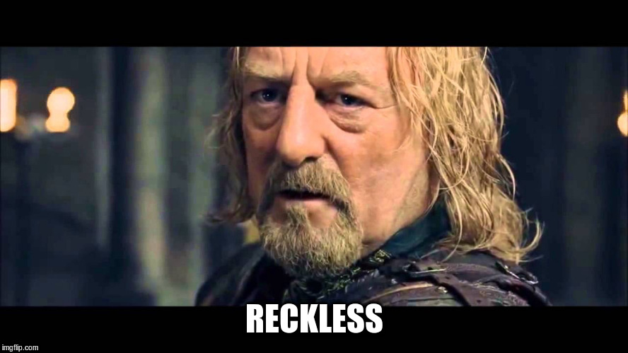 Reckless  | RECKLESS | image tagged in reckless | made w/ Imgflip meme maker
