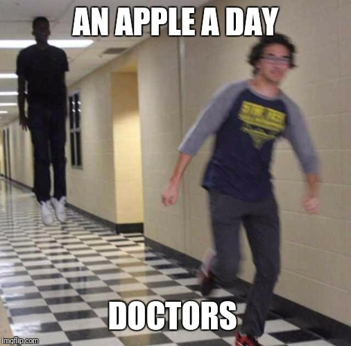 floating boy chasing running boy | AN APPLE A DAY DOCTORS | image tagged in floating boy chasing running boy | made w/ Imgflip meme maker