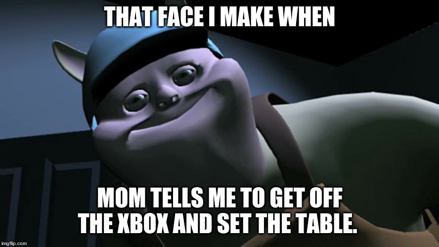 uncle samsonite | THAT FACE I MAKE WHEN MOM TELLS ME TO GET OFF THE XBOX AND SET THE TABLE. | image tagged in uncle samsonite | made w/ Imgflip meme maker