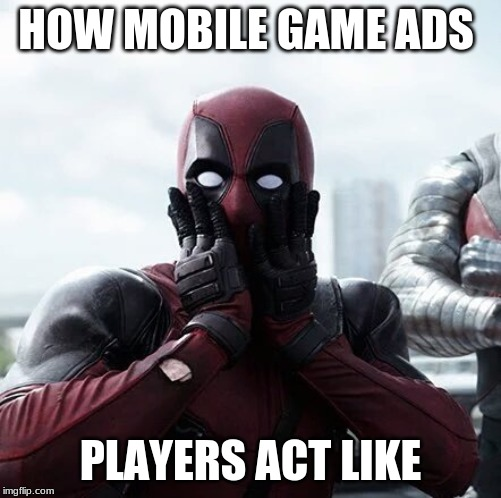 Deadpool Surprised | HOW MOBILE GAME ADS PLAYERS ACT LIKE | image tagged in memes,deadpool surprised | made w/ Imgflip meme maker