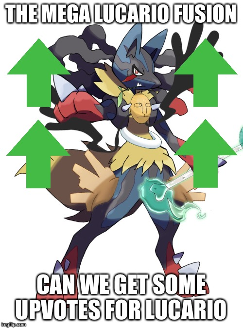 THE MEGA LUCARIO FUSION CAN WE GET SOME UPVOTES FOR LUCARIO | made w/ Imgflip meme maker