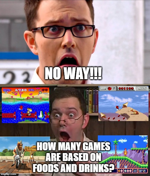 NO WAY!!! HOW MANY GAMES ARE BASED ON FOODS AND DRINKS? | image tagged in avgn,chester the cat,burger king,mcdonalds,drink,fast food | made w/ Imgflip meme maker