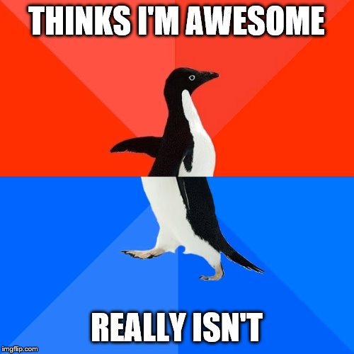 Socially Awesome Awkward Penguin |  THINKS I'M AWESOME; REALLY ISN'T | image tagged in memes,socially awesome awkward penguin | made w/ Imgflip meme maker