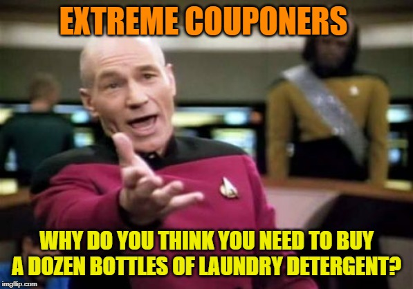 Save some for me | EXTREME COUPONERS WHY DO YOU THINK YOU NEED TO BUY A DOZEN BOTTLES OF LAUNDRY DETERGENT? | image tagged in memes,picard wtf,stupid people,coupons,oprah told them i guess,whatever | made w/ Imgflip meme maker