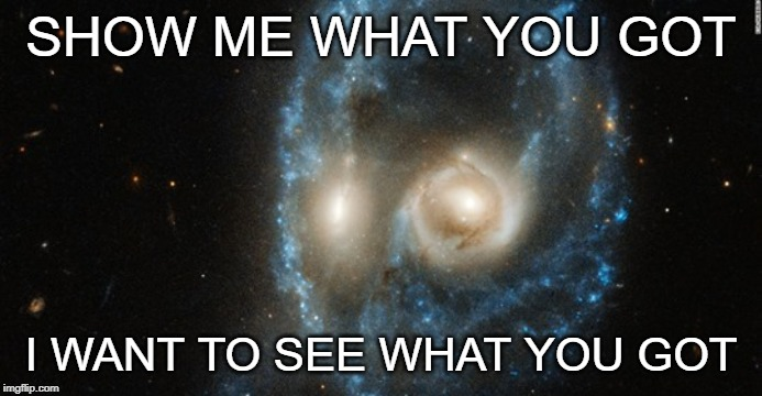 "Galaxy Asks, ""Show Me What You Got?"" 