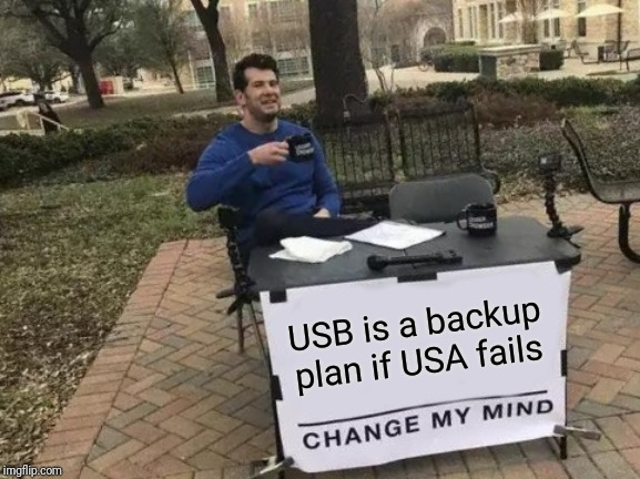 Change My Mind Meme | USB is a backup plan if USA fails | image tagged in memes,change my mind | made w/ Imgflip meme maker