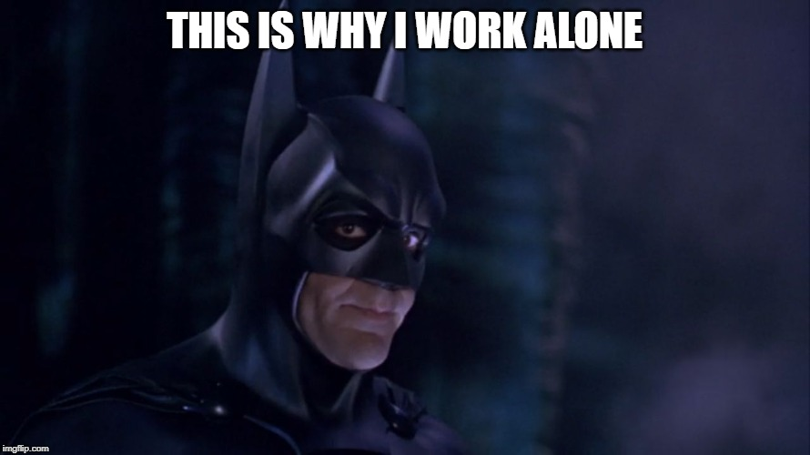 This is why Superman works alone | THIS IS WHY I WORK ALONE | image tagged in this is why superman works alone | made w/ Imgflip meme maker