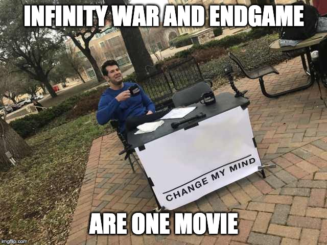 Prove me wrong | INFINITY WAR AND ENDGAME ARE ONE MOVIE | image tagged in prove me wrong | made w/ Imgflip meme maker