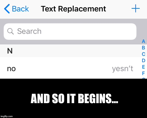 iPhone's Text Replacement feature |  AND SO IT BEGINS... | image tagged in lmao,wtf | made w/ Imgflip meme maker