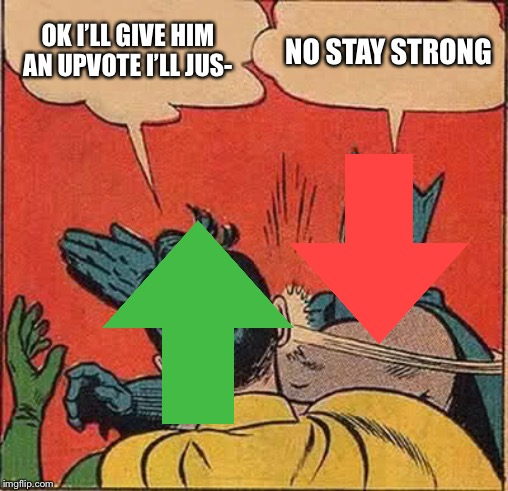 Batman Slapping Robin | OK I'LL GIVE HIM AN UPVOTE I'LL JUS- NO STAY STRONG | image tagged in memes,batman slapping robin | made w/ Imgflip meme maker