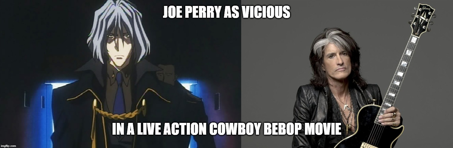 Live Action version of Vicious from Cowboy Bebop |  JOE PERRY AS VICIOUS; IN A LIVE ACTION COWBOY BEBOP MOVIE | image tagged in joe perry,vicious,cowboy bebop,aerosmith,comparisson | made w/ Imgflip meme maker