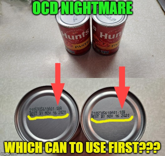 "FIFO - - EVERY OCD'ER'S NIGHTMARE RIGHT HERE - TWO CANS OF SAME FOODSTUFF AND SAME EXPIRY DATE - I'D USE THE ""08A"" CAN!!! 
