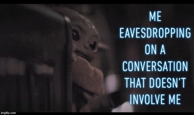 Yeah I'm nosy what about it. | image tagged in nosy,curious,baby yoda,yoda,memes,eavesdrop | made w/ Imgflip meme maker