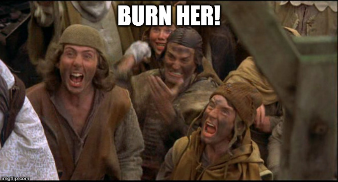 Monty Python witch | BURN HER! | image tagged in monty python witch | made w/ Imgflip meme maker
