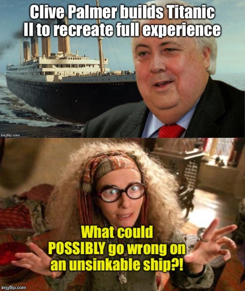 Full experience?!  I'd prefer a different ending if I were booking that maiden cruise | image tagged in titanic,clive palmer,titanic ii,sinking,no problems | made w/ Imgflip meme maker