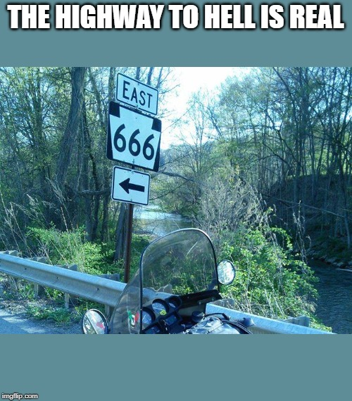 road to hell | THE HIGHWAY TO HELL IS REAL | image tagged in motorcycle | made w/ Imgflip meme maker