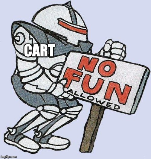 no fun allowed | CART | image tagged in no fun allowed | made w/ Imgflip meme maker