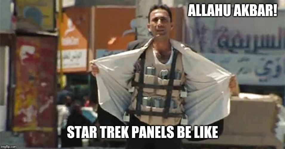 ALLAHU AKBAR! STAR TREK PANELS BE LIKE | image tagged in muslim suicide bomber | made w/ Imgflip meme maker