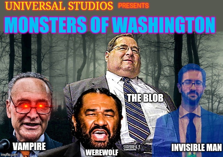 Pure Evil lurks in the halls of Washington DC |  UNIVERSAL STUDIOS; PRESENTS; MONSTERS OF WASHINGTON; THE BLOB; INVISIBLE MAN; VAMPIRE; WEREWOLF | image tagged in universal studios,government corruption,vampire,werewolf,the blob,the invisible man | made w/ Imgflip meme maker