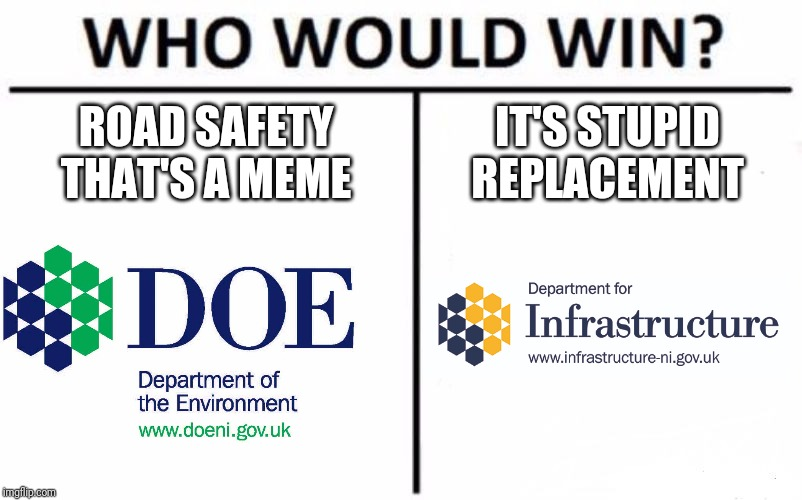 Who Would Win? |  ROAD SAFETY THAT'S A MEME; IT'S STUPID REPLACEMENT | image tagged in memes,who would win,doe road safety,dfi road safety | made w/ Imgflip meme maker