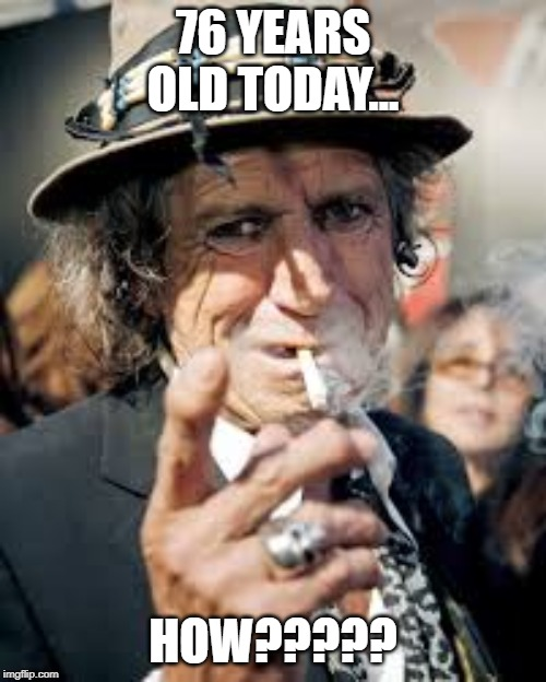 Happy Birthday Keith | 76 YEARS OLD TODAY... HOW????? | image tagged in keith richards | made w/ Imgflip meme maker
