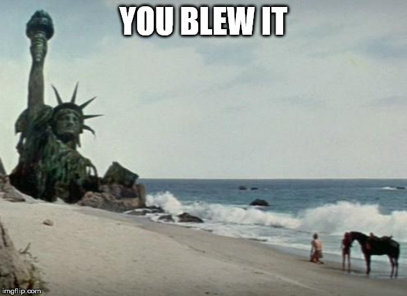 Charlton Heston Planet of the Apes | YOU BLEW IT | image tagged in charlton heston planet of the apes | made w/ Imgflip meme maker