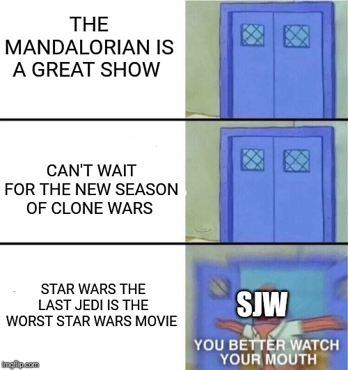How to make a social justice warrior mad (star wars edition) | THE MANDALORIAN IS A GREAT SHOW CAN'T WAIT FOR THE NEW SEASON OF CLONE WARS SJW STAR WARS THE LAST JEDI IS THE WORST STAR WARS MOVIE | image tagged in memes,funny,star wars,angry sjw,the last jedi,disney | made w/ Imgflip meme maker