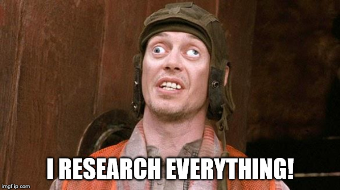 Research | I RESEARCH EVERYTHING! | image tagged in steve buscemi,research,funny | made w/ Imgflip meme maker