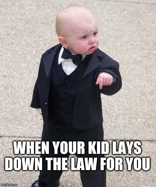Baby Godfather Meme | WHEN YOUR KID LAYS DOWN THE LAW FOR YOU | image tagged in memes,baby godfather | made w/ Imgflip meme maker