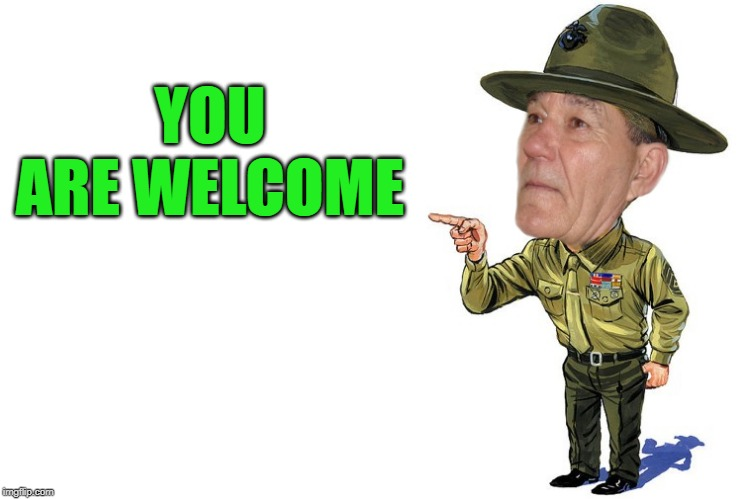 Sargent kewlew | YOU ARE WELCOME | image tagged in sargent kewlew | made w/ Imgflip meme maker