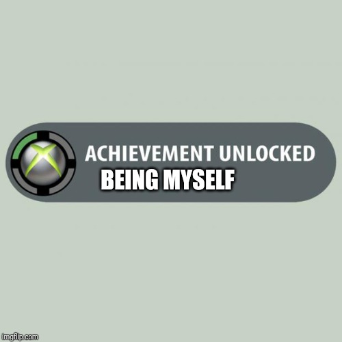 achievement unlocked |  BEING MYSELF | image tagged in achievement unlocked | made w/ Imgflip meme maker