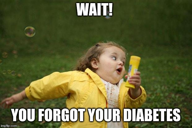 girl running | WAIT! YOU FORGOT YOUR DIABETES | image tagged in girl running | made w/ Imgflip meme maker