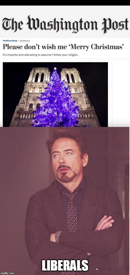 MERRY CHRISTMAS! |  LIBERALS | image tagged in memes,face you make robert downey jr,washington post,liberals | made w/ Imgflip meme maker