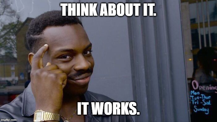 Roll Safe Think About It Meme | THINK ABOUT IT. IT WORKS. | image tagged in memes,roll safe think about it | made w/ Imgflip meme maker