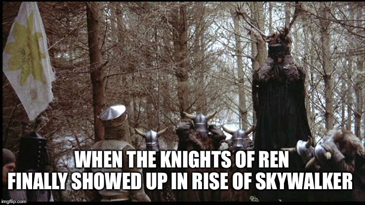 WHEN THE KNIGHTS OF REN FINALLY SHOWED UP IN RISE OF SKYWALKER | image tagged in star wars,the rise of skywalker | made w/ Imgflip meme maker