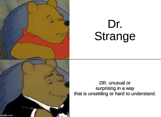 Tuxedo Winnie The Pooh Meme |  Dr. Strange; DR. unusual or surprising in a way that is unsettling or hard to understand. | image tagged in memes,tuxedo winnie the pooh | made w/ Imgflip meme maker