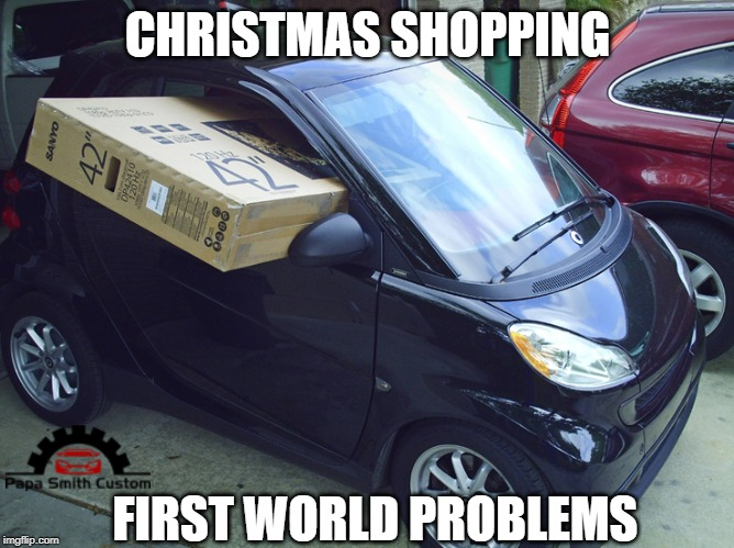 Christmas Shopping - first world problems |  CHRISTMAS SHOPPING; FIRST WORLD PROBLEMS | image tagged in first world problems,christmas shopping,christmas presents,xmas,tv,cars | made w/ Imgflip meme maker