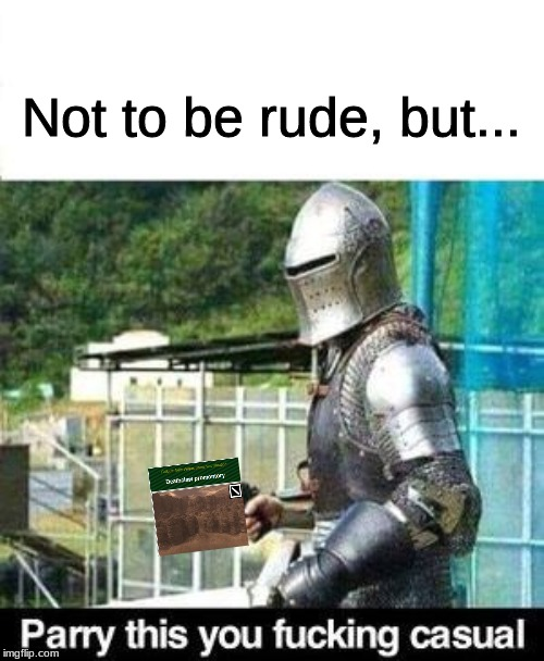 Parry This | Not to be rude, but... | image tagged in parry this | made w/ Imgflip meme maker